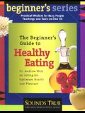 The Beginner's Guide to Healthy Eating: Dr. Andrew Weil on Eating for Optimum Health and Pleasure
