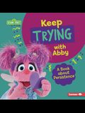 Keep Trying with Abby: A Book about Persistence