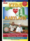 KIDS LOVE MARYLAND, 3rd Edition: Your Family Travel Guide to Exploring Kid-Friendly Maryland. 600 Fun Stops & Unique Spots