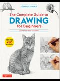 The Complete Guide to Drawing for Beginners: 21 Step-By-Step Lessons - Over 450 Illustrations!