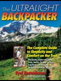 The Ultralight Backpacker: The Complete Guide to Simplicity and Comfort on the Trail