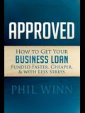 Approved: How to Get Your Business Loan Funded Faster, Cheaper & with Less Stress