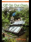 Off on Our Own: Living Off-Grid in Comfortable Independence: One Couple's Learn as We Go Journey to Self-Reliance