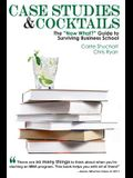 Case Studies & Cocktails: The Now What? Guide to Surviving Business School