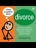 I Have a Question about Divorce: A Book for Children with Autism Spectrum Disorder or Other Special Needs