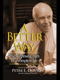A Better Way: The surprising path to a complete life.