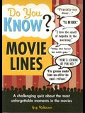 Do You Know Movie Lines?: A challenging quiz about the most unforgettable moments in the movies