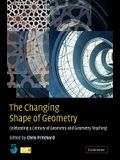 The Changing Shape of Geometry: Celebrating a Century of Geometry and Geometry Teaching