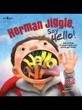 Herman Jiggle, Say Hello!: How to Talk to People When Your Words Get Stuck