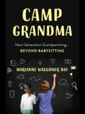 Camp Grandma: Next-Generation Grandparenting--Beyond Babysitting