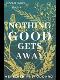Nothing Good Gets Away: Once & Future Book 4