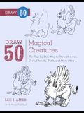 Draw 50 Magical Creatures: The Step-By-Step Way to Draw Unicorns, Elves, Cherubs, Trolls, and Many More...