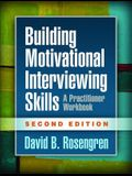 Building Motivational Interviewing Skills, Second Edition: A Practitioner Workbook