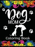 Dog Mom Coloring Book: Fun, Quirky, and Unique Adult Coloring Book for Everyone Who Loves Their Fur Baby