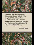 Domestic Tales and Allegories; Illustrating Human Life . I. - The Shepherd of Salisbury Plain, II. - Mr. Fantom, III. - The Two Shoemakers, IV. - Gile
