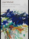 Joan Mitchell: I Carry My Landscapes Around with Me