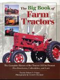 The Big Book of Farm Tractors: The Complete History of the Tractor 1855 to Present ... Plus Brochures, Collectibles, and