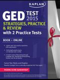 Kaplan GED Test 2015 Strategies, Practice, and Review with 2 Practice Tests: Book + Online