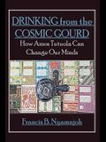 Drinking from the Cosmic Gourd: How Amos Tutuola Can Change Our Minds