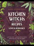 A Kitchen Witch's Guide to Recipes for Love & Romance: Loving You * Attracting Love * Rekindling the Flames