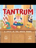 Tantrum: A Child in the White House
