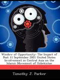 Window of Opportunity: The Impact of Post 11 September 2001 United States Involvement in Central Asia on the Islamic Movement of Uzbekistan