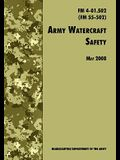 Army Watercraft Safety: The Official U.S. Army Field Manual FM 4-01.502 (FM 55-502), 1 May 2008 Revision