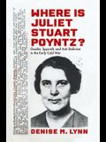 Where Is Juliet Stuart Poyntz?: Gender, Spycraft, and Anti-Stalinism in the Early Cold War