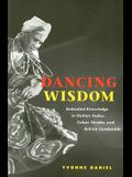 Dancing Wisdom: Embodied Knowledge in Haitian Vodou, Cuban Yoruba, and Bahian Candomble