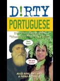 Dirty Portuguese: Everyday Slang from what's Up? to f*%# Off!
