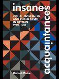 Insane Acquaintances: Visual Modernism and Public Taste in Britain, 1910-1951