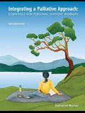 Integrating a Palliative Approach: Essentials for Personal Support Workers - Workbook