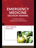 Emergency Medicine Decision Making: Critical Issues in Chaotic Environments: Critical Choices in Chaotic Environments