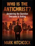 Who Is the Antichrist?: Answering the Question Everyone Is Asking