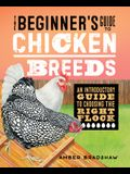 The Beginner's Guide to Chicken Breeds: An Introductory Guide to Choosing the Right Flock