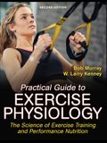 Practical Guide to Exercise Physiology: The Science of Exercise Training and Performance Nutrition