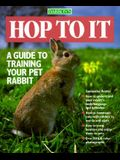 Hop to It: A Guide to Training Your Pet Rabbit
