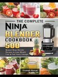 The Complete Ninja Blender Cookbook: 500 Newest Ninja Blender Recipes to Lose Weight Fast and Feel Years Younger