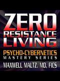 Zero Resistance Living Lib/E: The Psycho-Cybernetics Mastery Series