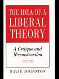 The Idea of a Liberal Theory: A Critique and Reconstruction