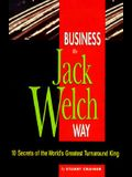 Business the Jack Welch Way: 10 Secrets of the World's Greatest Turnaround King