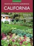 California Month-By-Month Gardening: What to Do Each Month to Have a Beautiful Garden All Year