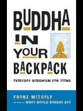 Buddha in Your Backpack: Everyday Buddhism for Teens