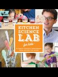 Kitchen Science Lab for Kids: 52 Family-Friendly Experiments from Around the House
