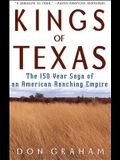 Kings of Texas: The 150-Year Saga of an American Ranching Empire