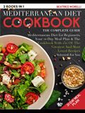 Mediterranean Diet Cookbook: The Complete Guide - 2 Books in 1 - Mediterranean Diet for Beginners, Your 21-Day Meal Plan + the Cookbook with 150 of