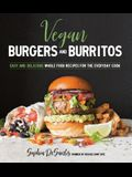 Vegan Burgers and Burritos: Easy and Delicious Whole Food Recipes for the Everyday Cook
