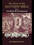 The Story of the Matthew Bible: That Which We First Received