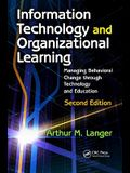 Information Technology and Organizational Learning: Managing Behavioral Change Through Technology and Education