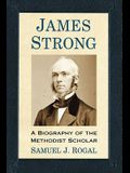 James Strong: A Biography of the Methodist Scholar